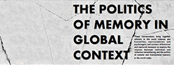 Conference: The Politics of Memory In Global Context